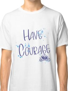 Have corage Classic T-Shirt