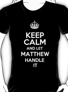 Keep calm and let Matthew handle it! T-Shirt