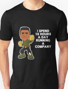 I spend 16 hours a day running a company T-Shirt