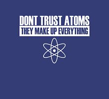 Don't trust atoms they make up everything T-Shirt