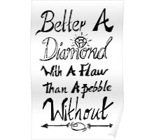 better a diamond with a flaw  Poster