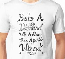 better a diamond with a flaw  Unisex T-Shirt
