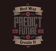 THE BEST WAY TO PREDICT THE FUTURE IS TO CREATE IT by snevi