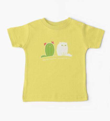 Why d' you have to be so prickly with me? Baby Tee