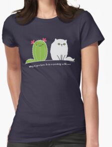 Why d' you have to be so prickly with me? Womens Fitted T-Shirt