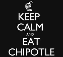 Keep Calm And Eat Chipotle - Tshirts & Hoodies T-Shirt
