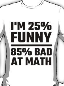 I'm 25% Funny 85% Bad At Math T-Shirt