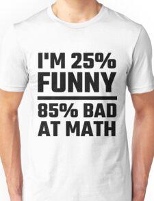 I'm 25% Funny 85% Bad At Math Unisex T-Shirt