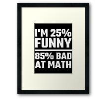 I'm 25% Funny 85% Bad At Math Framed Print