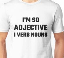 I'm So Adjective I Verb Nouns Unisex T-Shirt