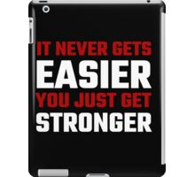 It Never Gets Easier You Just Get Stronger iPad Case/Skin