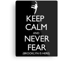Keep Calm And Never Fear (Brooklyn Is Here) - Tshirts & Hoodies Metal Print