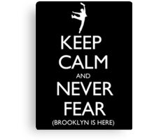 Keep Calm And Never Fear (Brooklyn Is Here) - Tshirts & Hoodies Canvas Print