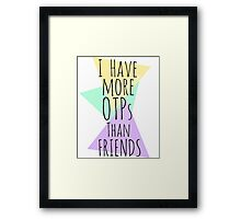 I HAVE MORE OTPs THAN FRIENDS Framed Print