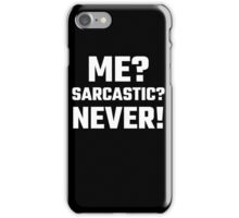 Me? Sarcastic? Never! iPhone Case/Skin