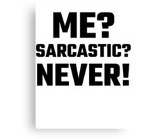 Me? Sarcastic? Never! Canvas Print