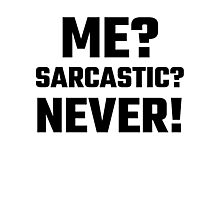 Me? Sarcastic? Never! Photographic Print