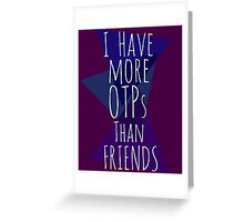I HAVE MORE OTPs THAN FRIENDS #2 Greeting Card