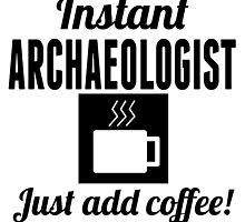 Instant Archaeologist Just Add Coffee by GiftIdea