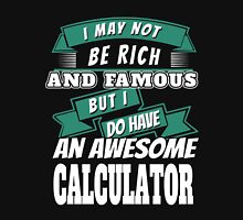 I MAY NOT BE RICH AND FAMOUS BUT I DO HAVE AN AWESOME CALCULATOR Unisex T-Shirt