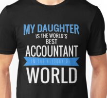 MY DAUGHTER IS THE WORLD'S BEST ACCOUNTANT IN THE HISTORY OF WORLD Unisex T-Shirt