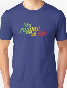 Let's reggae all night css Unisex T-Shirt