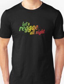 Let's reggae all night css T-Shirt