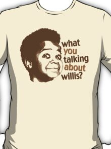 What you talking about willis?? T-Shirt