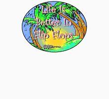 Life is Better in Flip Flops Unisex T-Shirt