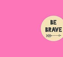 Be Brave - Pink by anabellstar