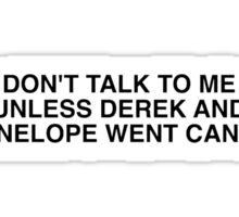 Don't Talk To Me Unless Derek and Penelope Went Canon Sticker