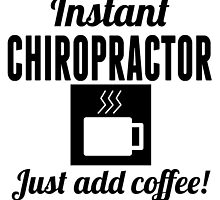 Instant Chiropractor Just Add Coffee by GiftIdea