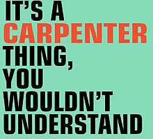It's a CARPENTER Thing, You Wouldn't Understand by birthdaytees