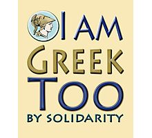 """I am Greek, too, by solidarity"" slogan Photographic Print"