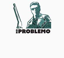 No Problemo Terminator 2 Unisex T-Shirt