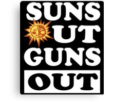 SUNS OUT GUNS OUT Canvas Print