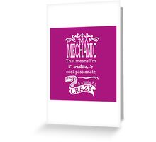 I AM A MECHANIC THAT MEANS I,M CREATIVE,COOL,PASSIONATE,& A LITTLE BIT CRAZY Greeting Card