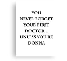You Never Forget Your First Doctor. Canvas Print
