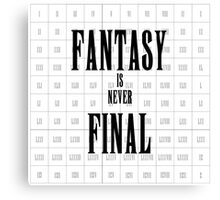 Fantasy is never Final (FInal Fantasy) Canvas Print