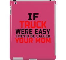 IF TRUCK WERE EASY THEY'D BE CALLED YOUR MOM iPad Case/Skin