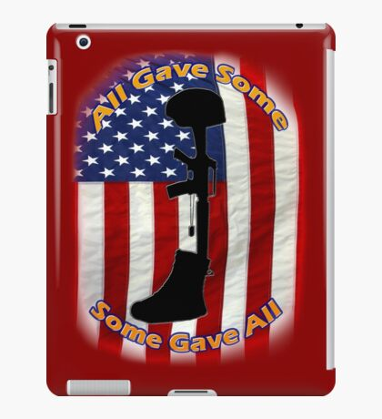 All Gave Some... Some Gave All iPad Case/Skin