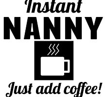 Instant Nanny Just Add Coffee by GiftIdea