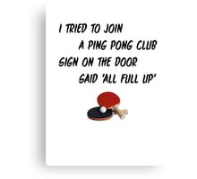 I Tried To Join A Ping Pong Club Canvas Print