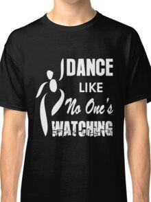 dance like no one's watching Classic T-Shirt
