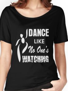 dance like no one's watching Women's Relaxed Fit T-Shirt