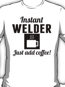 Instant Welder Just Add Coffee T-Shirt