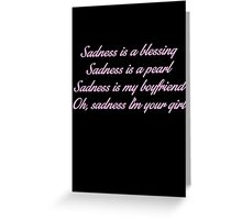 Sadness Is A Blessing Greeting Card