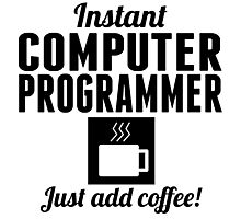 Instant Computer Programmer Just Add Coffee Photographic Print