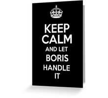 Keep calm and let Boris handle it! Greeting Card
