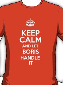 Keep calm and let Boris handle it! T-Shirt